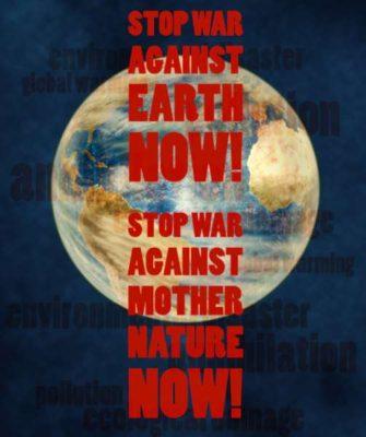 Stoppt den Krieg gegen Mutter Natur.